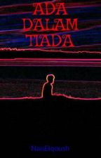 ADA DALAM TIADA by NanElqoush