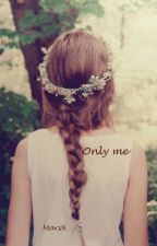 Only Me by Mar_sagg