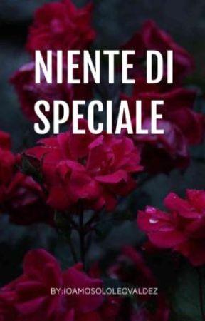 NIENTE DI SPECIALE by ioamosololeovaldez