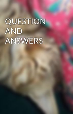 QUESTION AND ANSWERS by petrichor_luvs