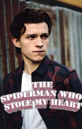 The Spiderman Who Stole My Heart (Tom Holland x Reader) by goofball-0629