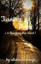 Turning Point (A Reaching Out Novel) by lovelessmelodramatic
