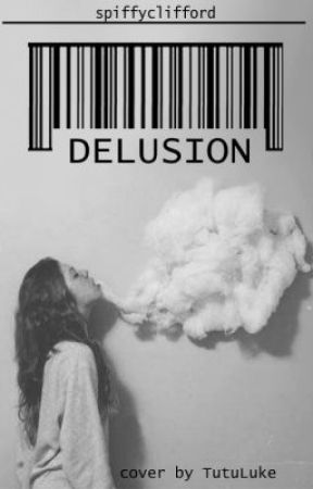 DELUSION: A 5SOS FanFic by spiffyclifford