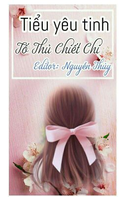 Đọc truyện [Edit] [Mau Xuyên] Tiểu Yêu Tinh - Tố Thủ Chiết Chi