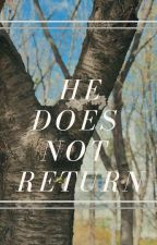 He Does Not Return   ✔ by black_luv