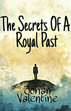 The Secrets Of A Royal Past [Being Rewritten] by JohanValentine