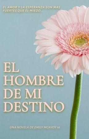 EL HOMBRE DE MI DESTINO.  by emilymcavoy16