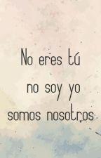 """""""No eres tú, no soy yo, somos nosotros"""" by SebastianAndres855"""