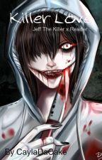 Killer Love (Jeff The Killer x Reader) by Cakkeluk