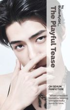 The Playful Tease ➳ Sehun by ButterflyGirl__