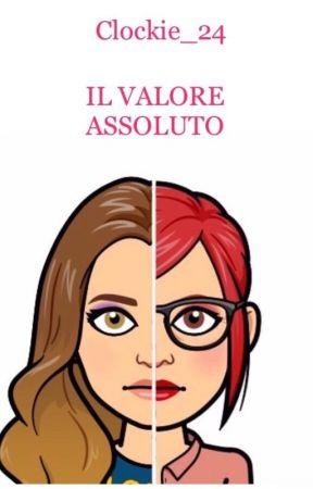 IL VALORE ASSOLUTO by Clockie_24