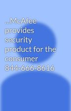...McAfee provides security product for the consumer  844-666-8616 by customerhelp2323