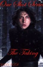 One Shot Series: The Taking by KyloRenFiction