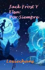 Jack Frost Y Elsa: Por Siempre by lexiechans