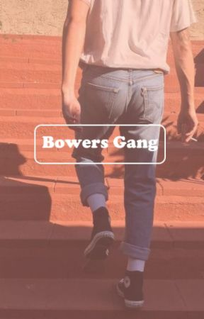 Bowers Gang • Imagines by br1tknee