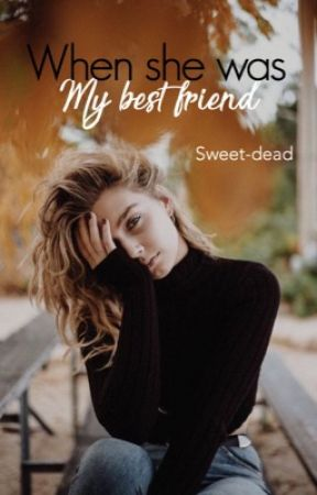 When she was my best friend by sweet-dead