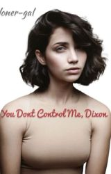 You don't control me, Dixon by loner-gal