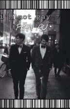 I'm not gay ~ Phan AU by theawantsfood