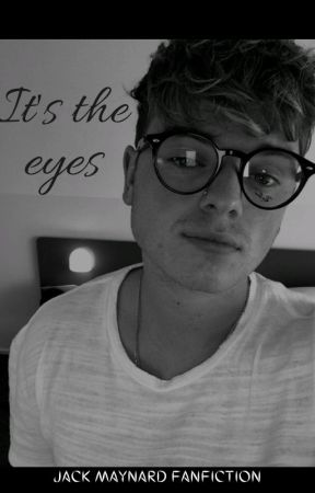 It's the eyes| Jack Maynard Fanfic by CursedbyDraco