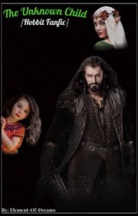 The Unknown Child {Hobbit Fanfic} cover