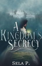 A Kingdom's Secrecy (Book #1) by heytheregisela