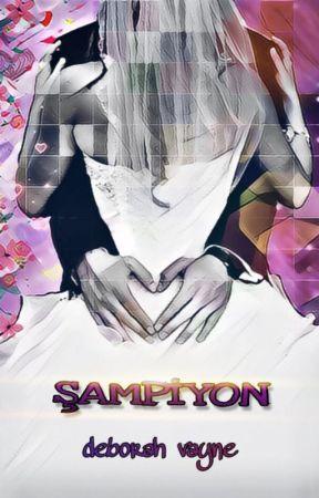 ŞAMPİYON by deborahvayne