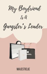 My Boyfriend Is A Gangster's Leader - COMPLETED cover