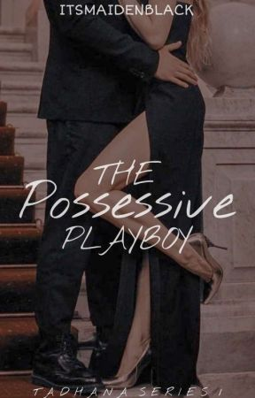 The Possessive Playboy (Tadhana Series #1) by itsmaidenblack