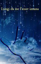 Lungi da me l'esser umana by Shiroro379