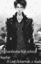 My handsome teacher (yandere Levi x yandere student reader x Yandere jean) by Lafayette_The_Fry