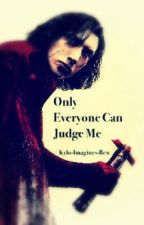 Kylo Ren X Reader: Only Everyone Can Judge Me by Kylo-Imagines-Ren