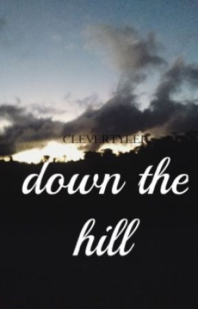 Down The Hill by clevertyler