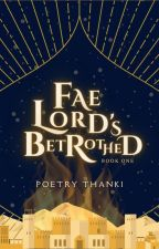 Fae Lord's Betrothed (Book One) by poetrythanki