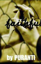 FAITHFUL [TAMAT] oleh puranti18