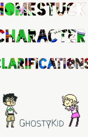 HOMESTUCK CHARACTER CLARIFICATIONS. by GhostyKid