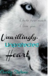 Unwillingly, Unprotected Heart   ✔ cover