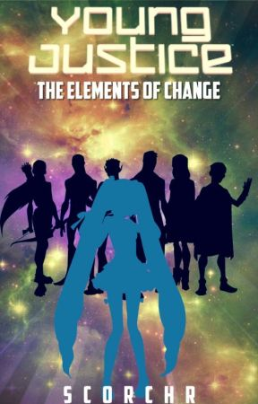 The Elements of Change [Young Justice] by ScorchR