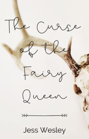The Curse of the Fairy Queen by jesswesleybooks