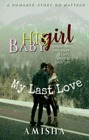 His Baby Girl : My Last Love by amisha12