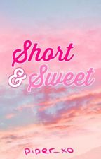 Short & Sweet | ✓ by piper_xo