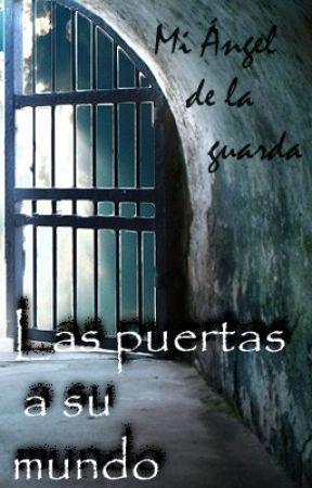 Mi Ángel de la guarda: Las puertas a su mundo. by dieciochoangeles