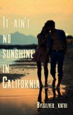 It Ain't No Sunshine In California by silver_kathi