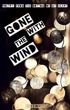 From The Bottom Of My Heart: Gone With the Wind (Poetry) by exxewhite