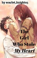The Girl Who Stole My Heart by scarlet_knight05