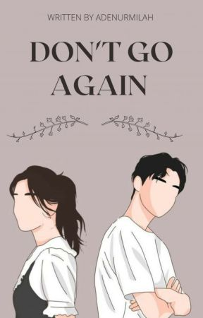 Don't Go Again (REVISI)  by adenurmilah