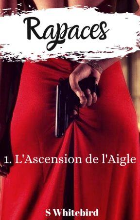 Rapaces: L'Ascension de l'Aigle {Tome1 - Terminé} by S_Whitebird