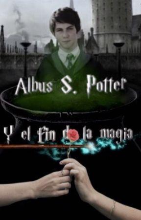 Albus S. Potter y el fin de la magia by chica_unicornio_