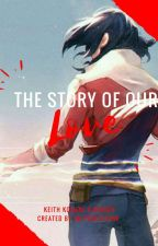 The Story Of Our Love (Voltron Keith Kogane X Reader) Discontinued  by Smol_Gremlin