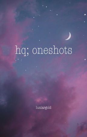 hq; oneshots by luniargold