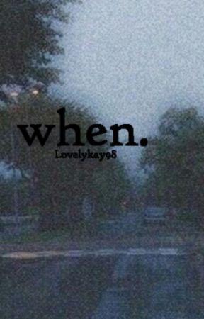 When. by lovelykay98